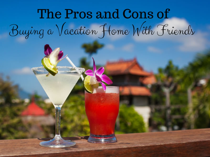 The Pros and Cons of Buying a Vacation Home With Friends